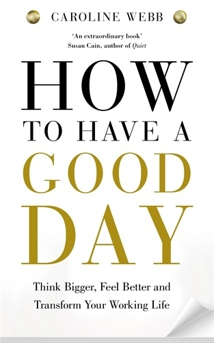 How-to-Have-a-Good-Day-by-Caroline-Webb-
